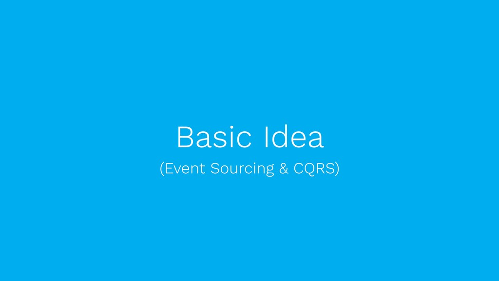 Basic Idea  (Event Sourcing & CQRS)