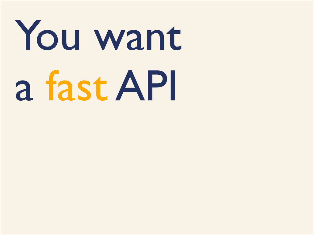 You want a fast API