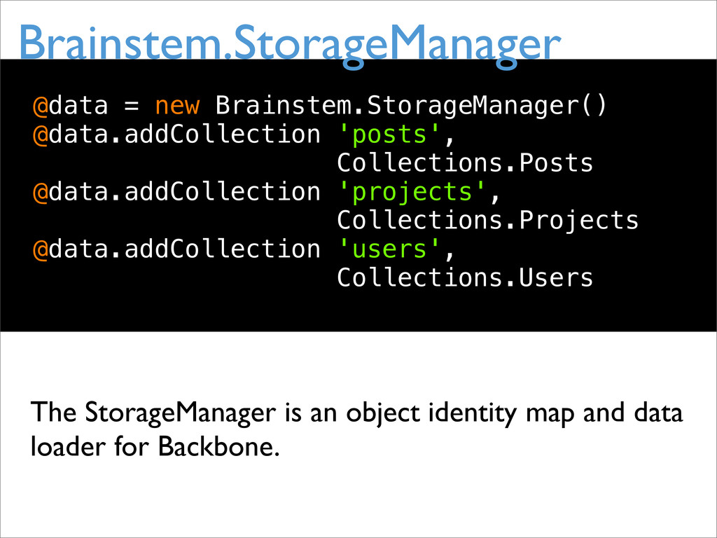 @data = new Brainstem.StorageManager() @data.ad...