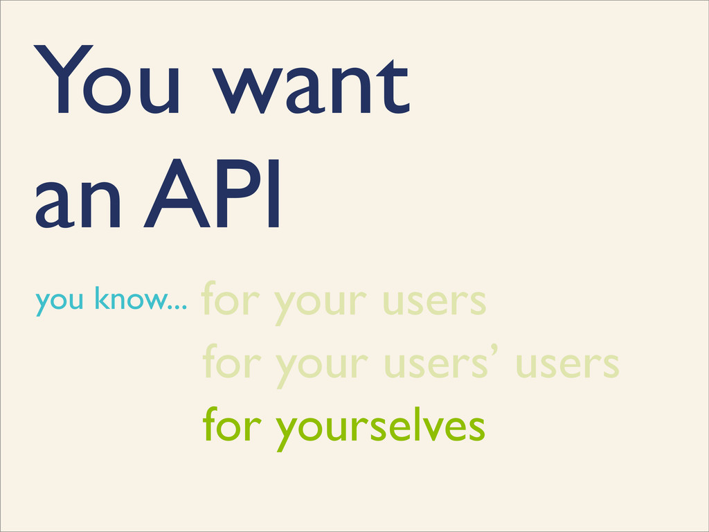 You want an API for your users' users for your ...