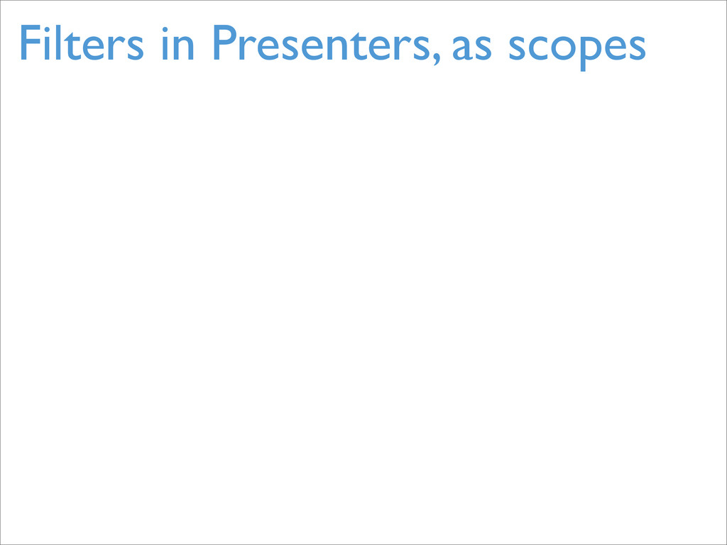 Filters in Presenters, as scopes