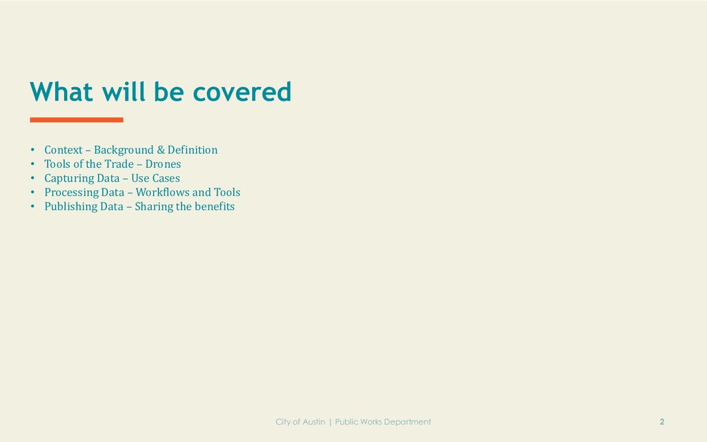 What will be covered • Context – Background & D...