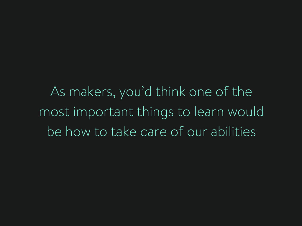 As makers, you'd think one of the most importan...