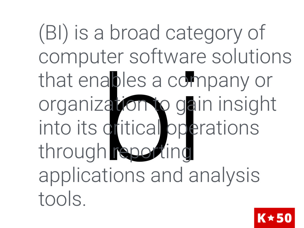 bi (BI) is a broad category of computer softwar...
