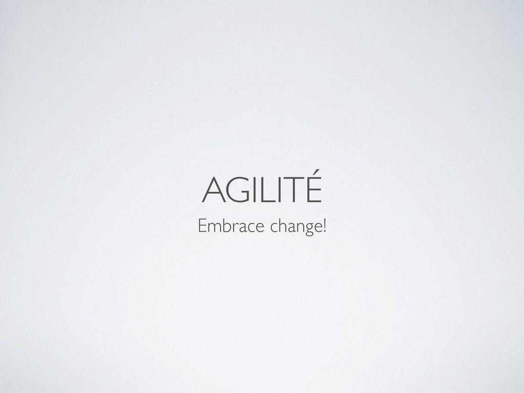 AGILITÉ Embrace change!