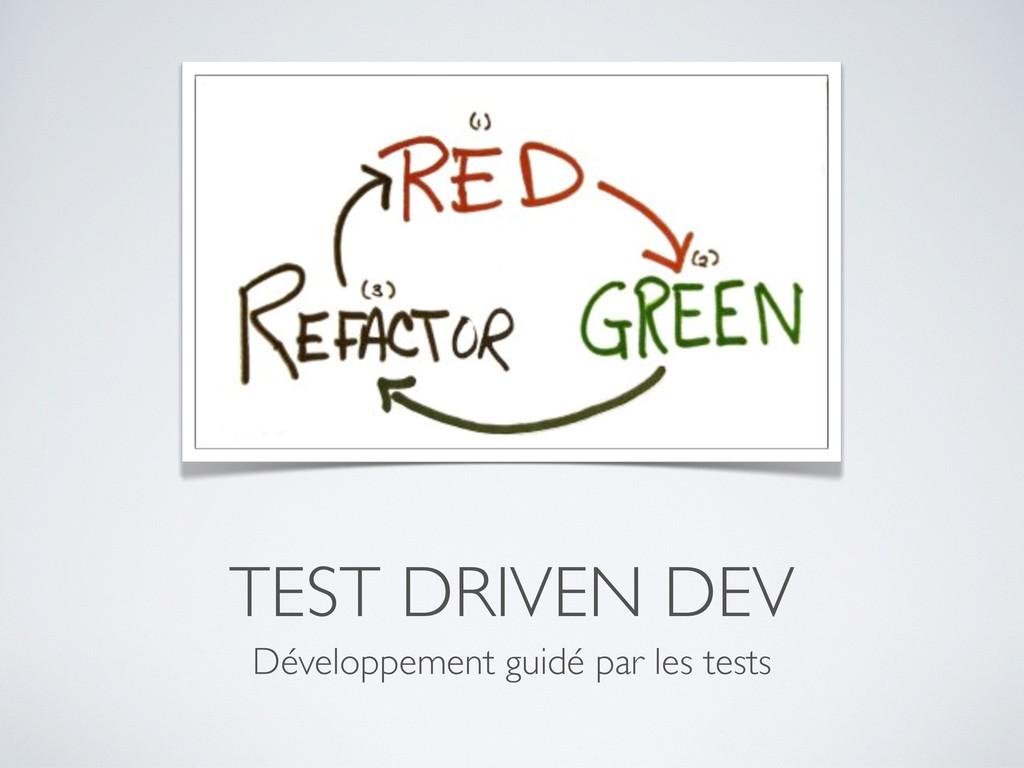 TEST DRIVEN DEV Développement guidé par les tes...