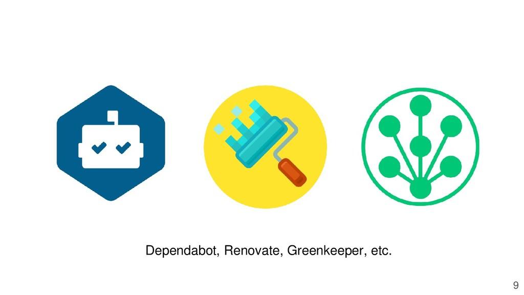 9 Dependabot, Renovate, Greenkeeper, etc.