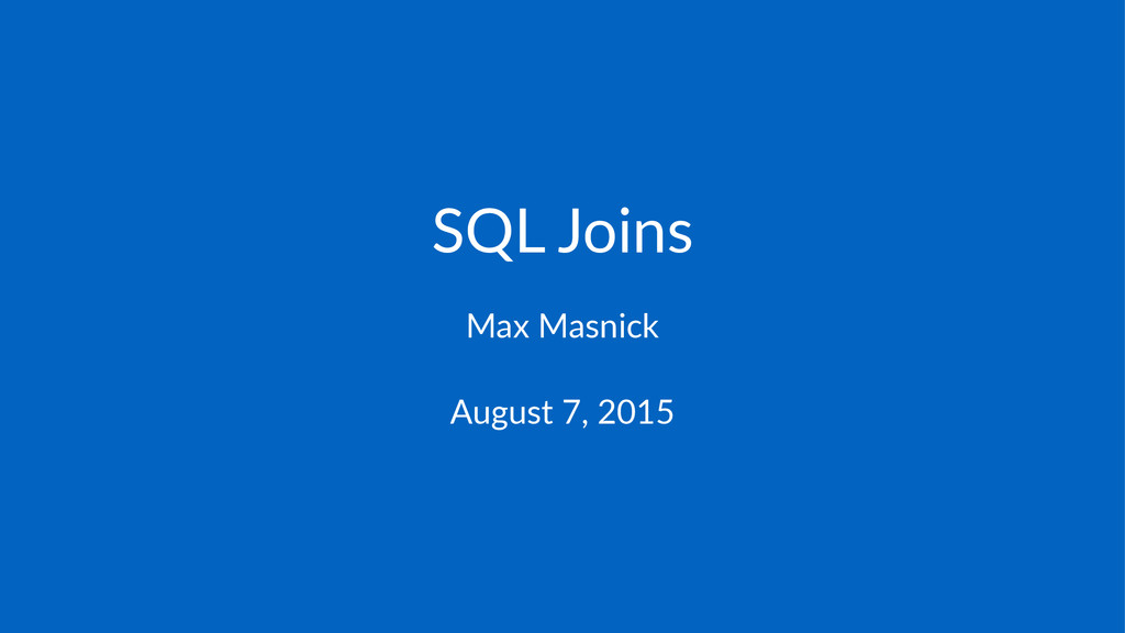 SQL$Joins Max$Masnick August&7,&2015