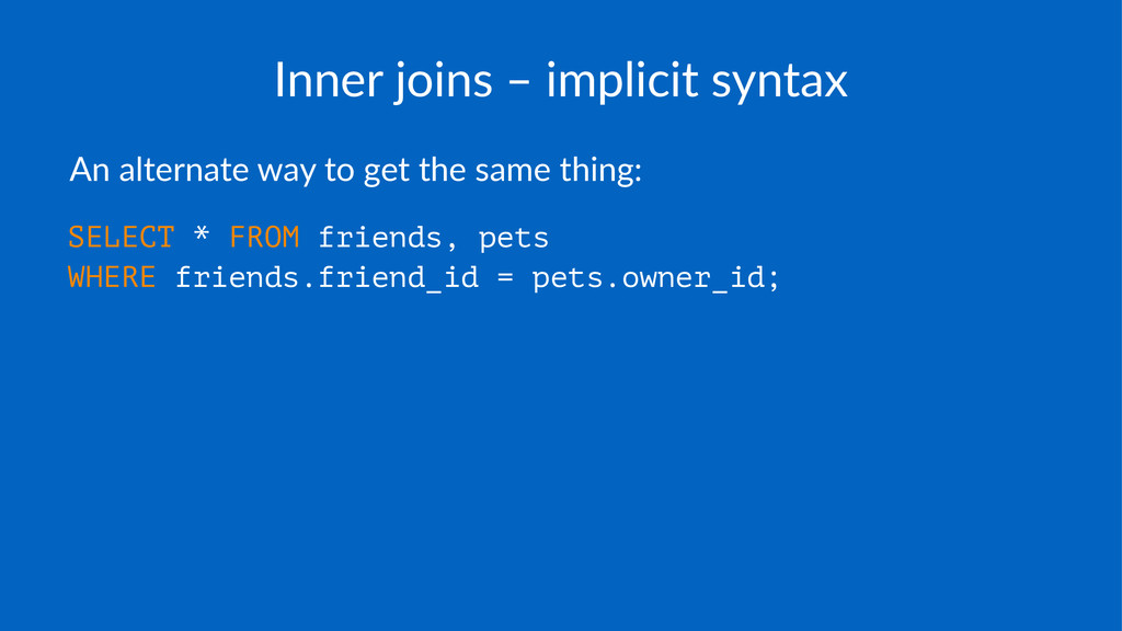 Inner%joins%–%implicit%syntax An#alternate#way#...