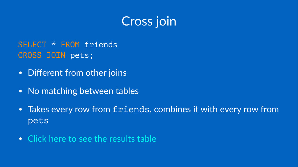 Cross%join SELECT * FROM friends CROSS JOIN pet...