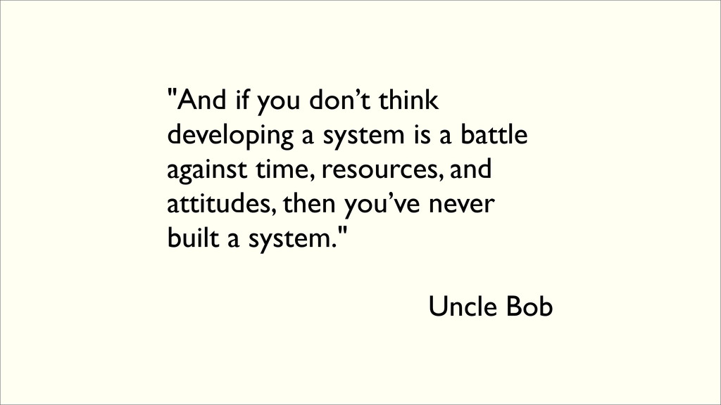 """And if you don't think developing a system is ..."