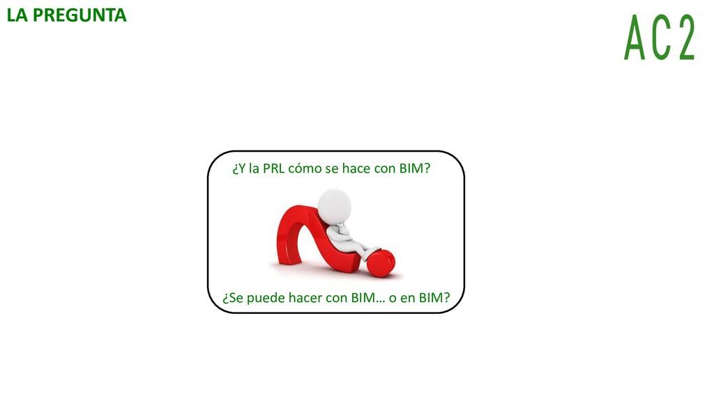 LA PREGUNTA ¿Se puede hacer con BIM… o en BIM? ...