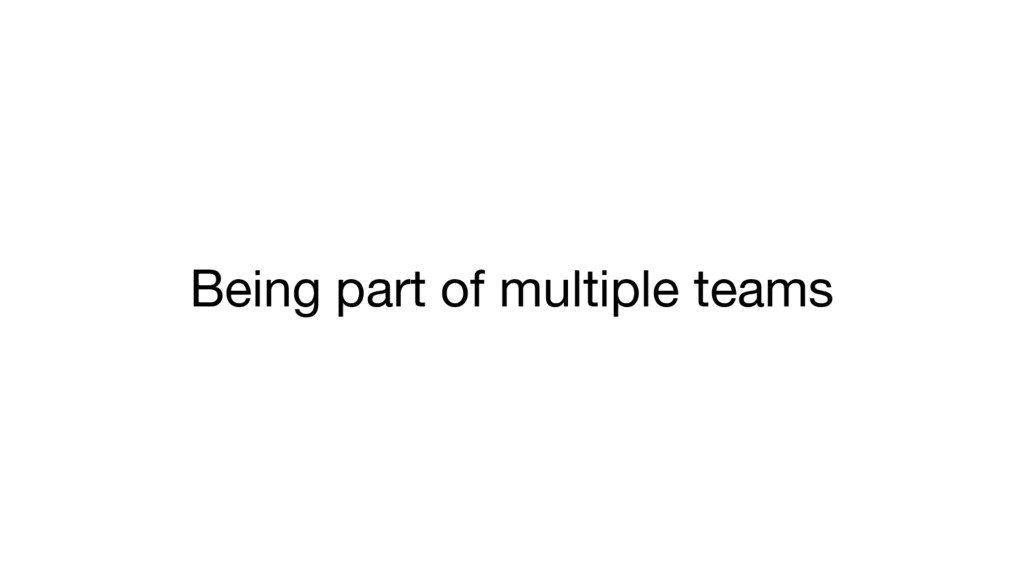 Being part of multiple teams