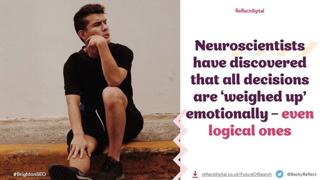#BrightonSEO @BeckyReflect Neuroscientists have...