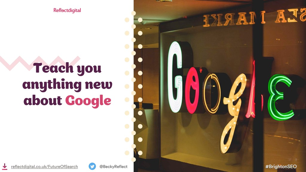 Teach you anything new about Google #BrightonSE...