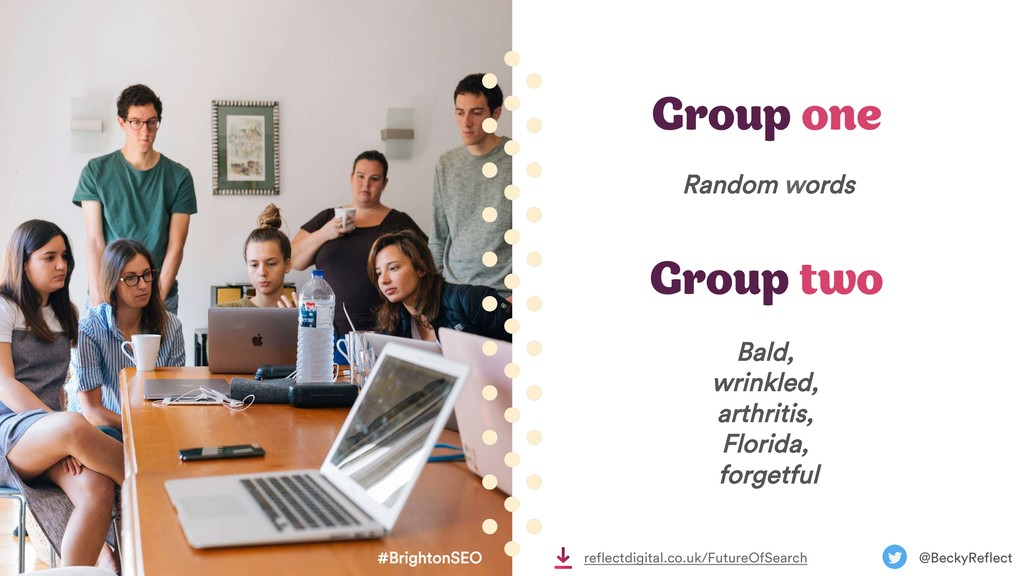 Group one #BrightonSEO @BeckyReflect Group two ...