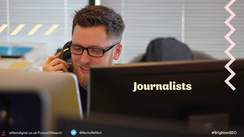 #BrightonSEO @BeckyReflect Journalists reflectd...