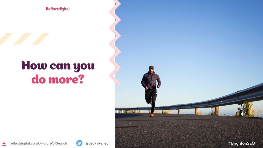 #BrightonSEO @BeckyReflect How can you do more?...