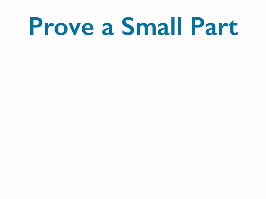 Prove a Small Part