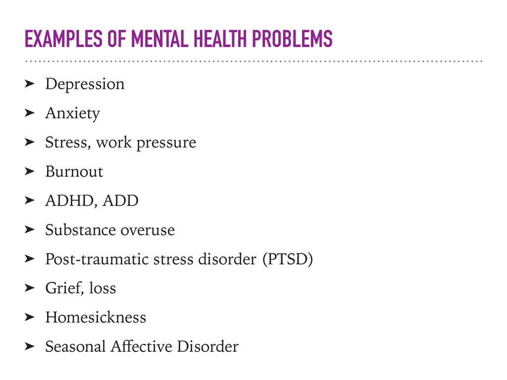EXAMPLES OF MENTAL HEALTH PROBLEMS ➤ Depression...