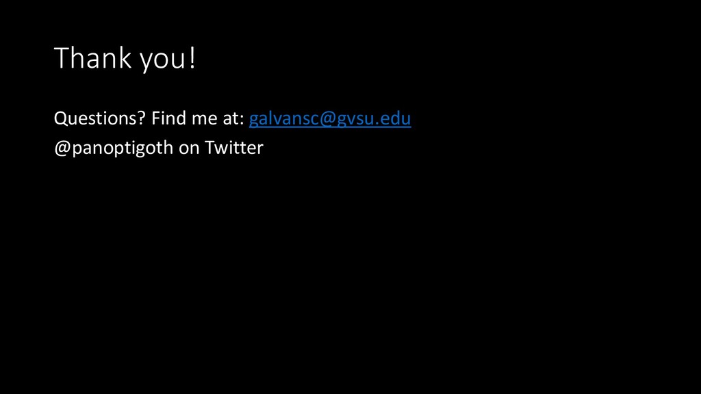 Thank you! Questions? Find me at: galvansc@gvsu...