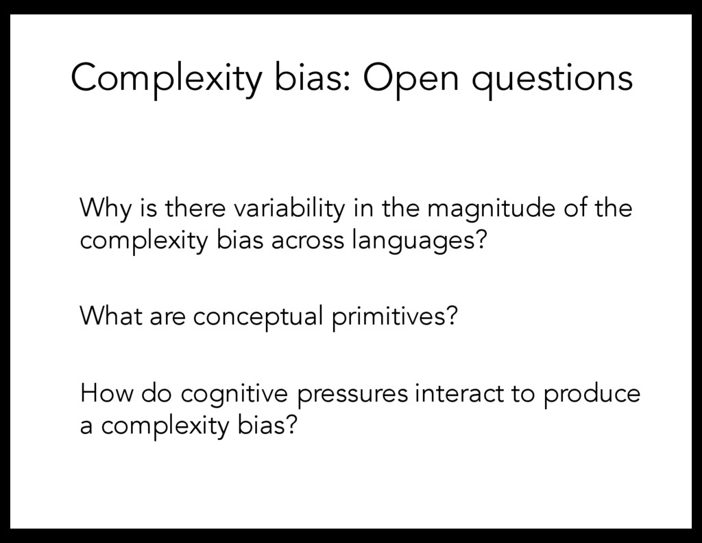Complexity bias: Open questions Why is there va...
