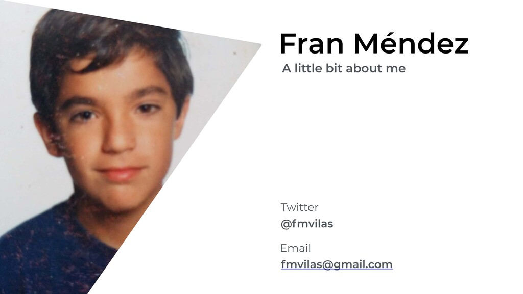 Fran Méndez A little bit about me Twitter @fmvi...