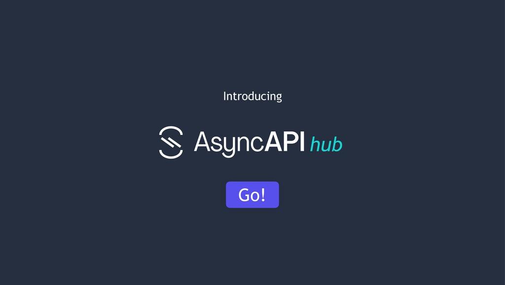 hub Introducing Go!
