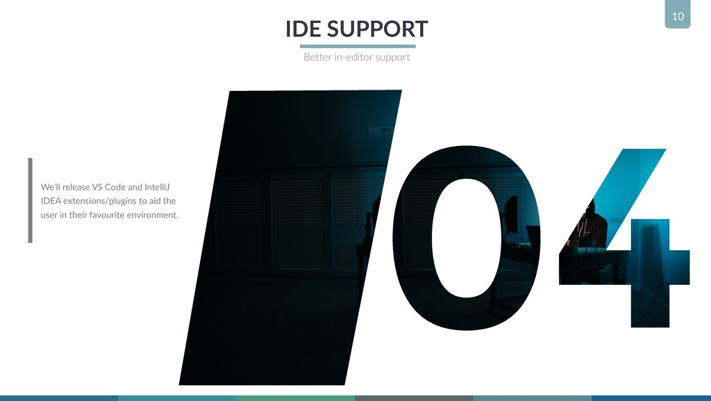 10 IDE SUPPORT Better in-editor support We'll r...