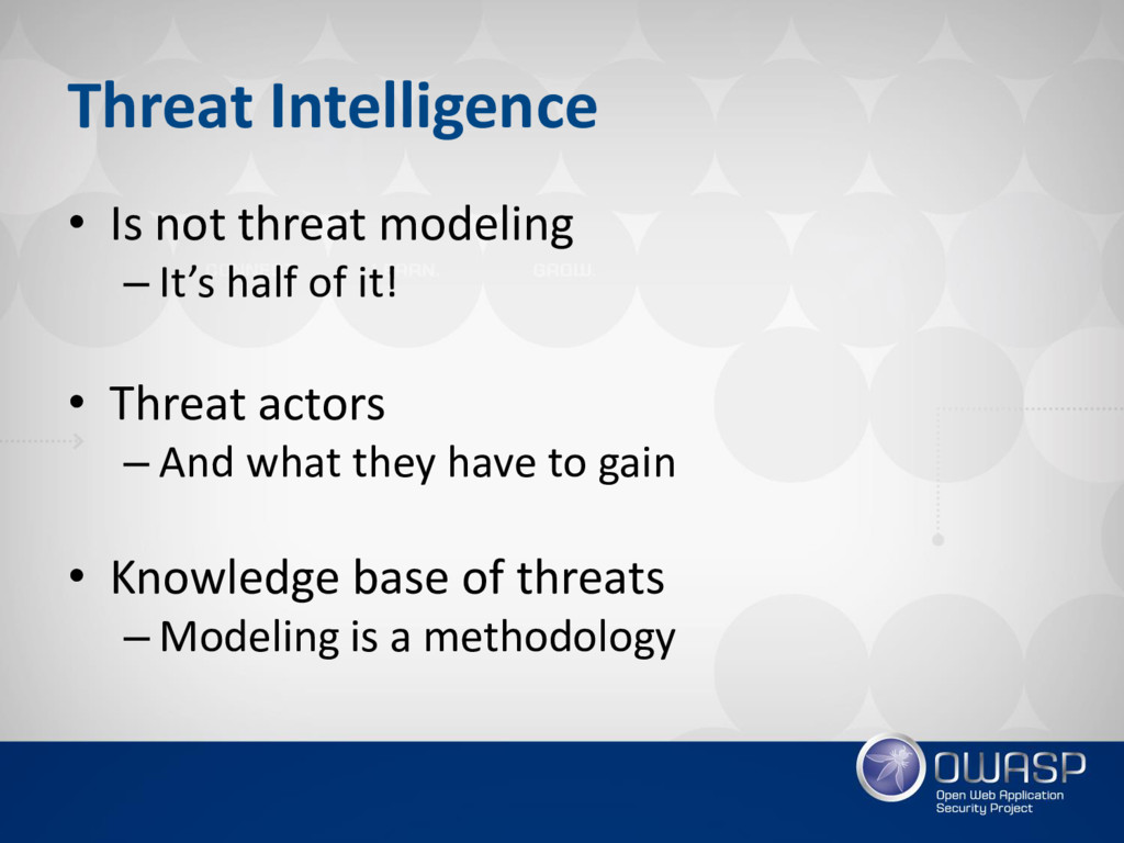 Threat Intelligence • Is not threat modeling – ...