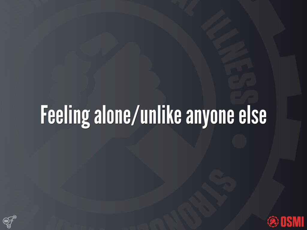 Feeling alone/unlike anyone else