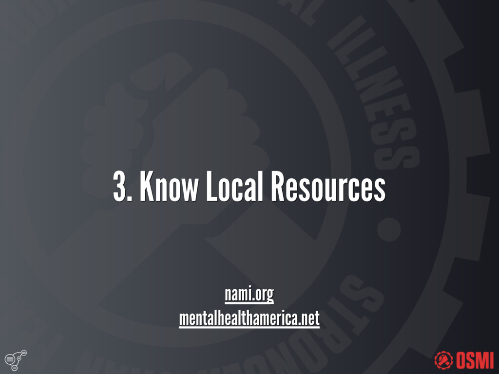 3. Know Local Resources nami.org mentalhealth...