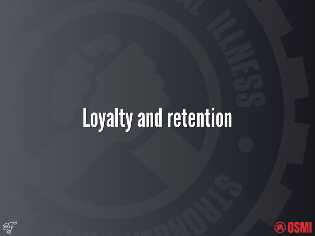 Loyalty and retention