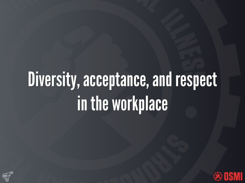 Diversity, acceptance, and respect in the wor...