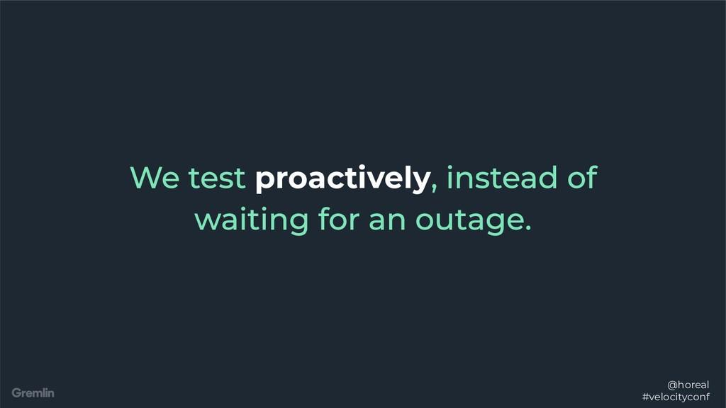 @horeal #velocityconf proactively