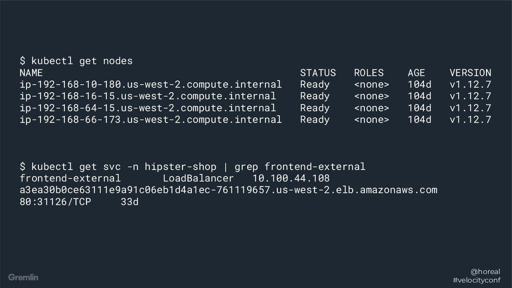 @horeal #velocityconf $ kubectl get nodes NAME ...