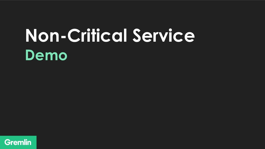 Non-Critical Service Demo
