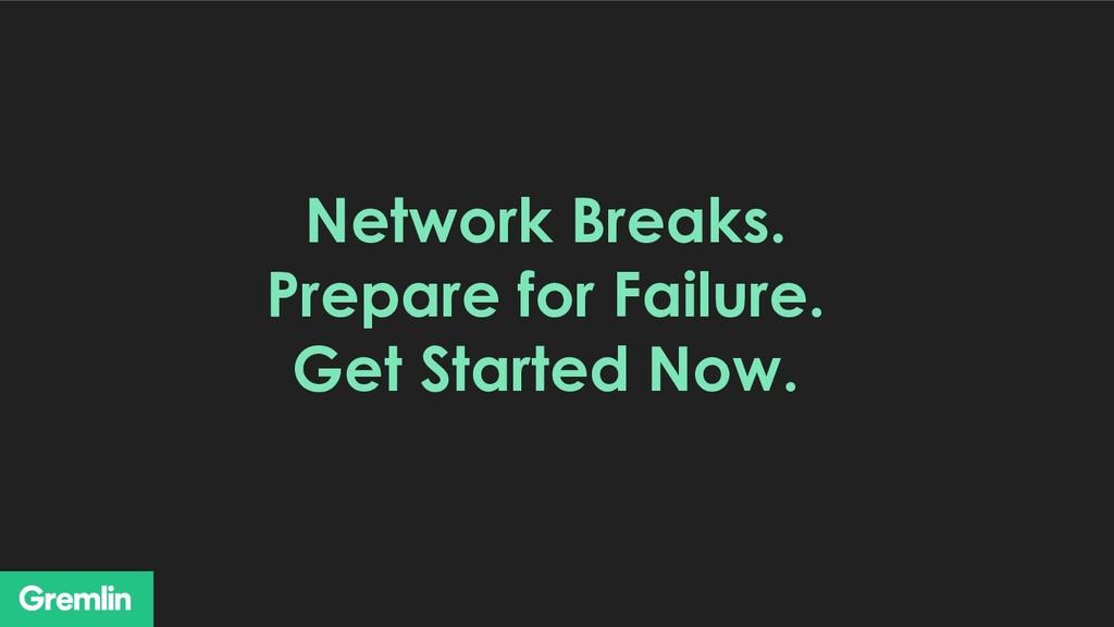 Network Breaks. Prepare for Failure. Get Starte...