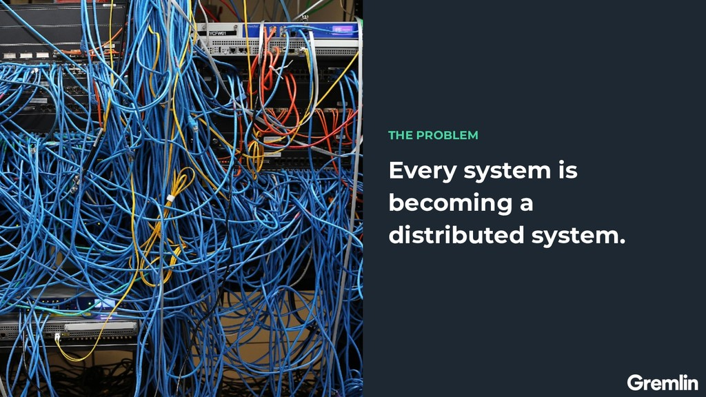Every system is becoming a distributed system. ...