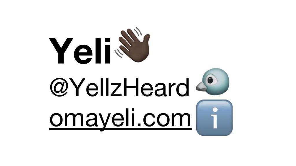 Yeli @YellzHeard omayeli.com