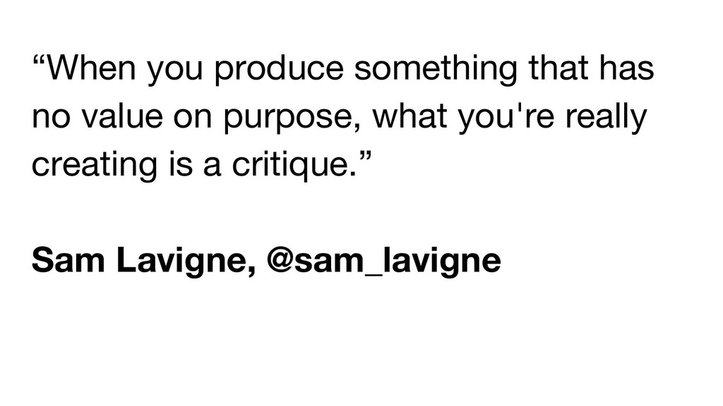 """""""When you produce something that has no value o..."""