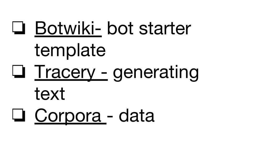 ❏ Botwiki- bot starter template ❏ Tracery - gen...