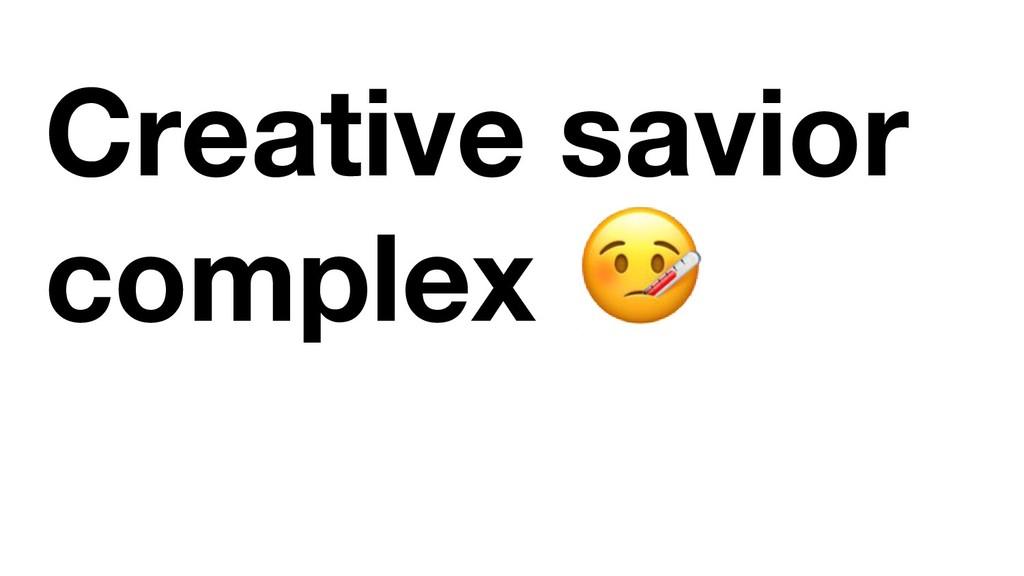 Creative savior complex
