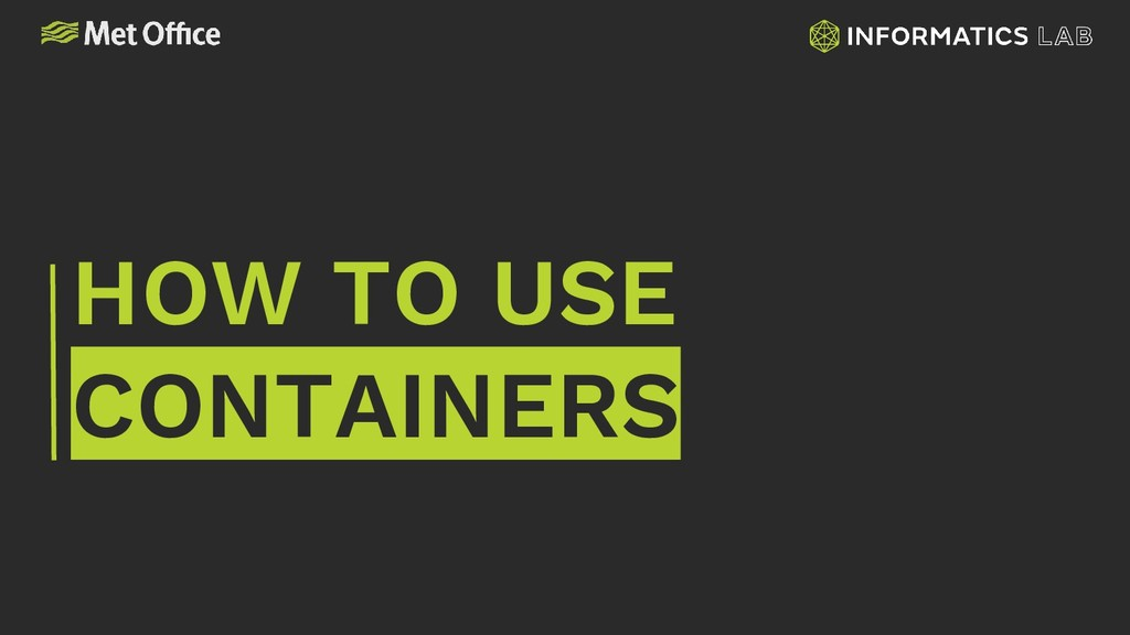 HOW TO USE CONTAINERS