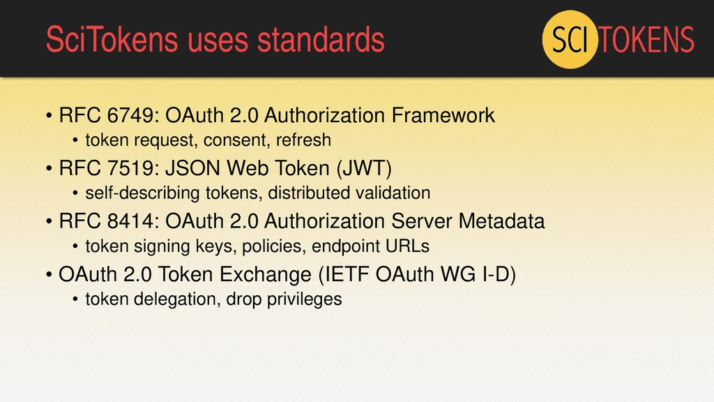 SciTokens uses standards • RFC 6749: OAuth 2.0 ...