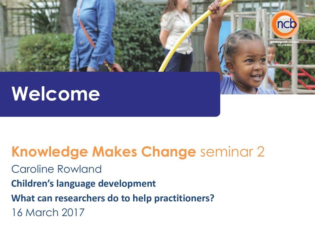 Welcome Knowledge Makes Change seminar 2 Caroli...