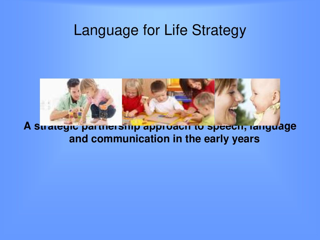 Language for Life Strategy A strategic partners...