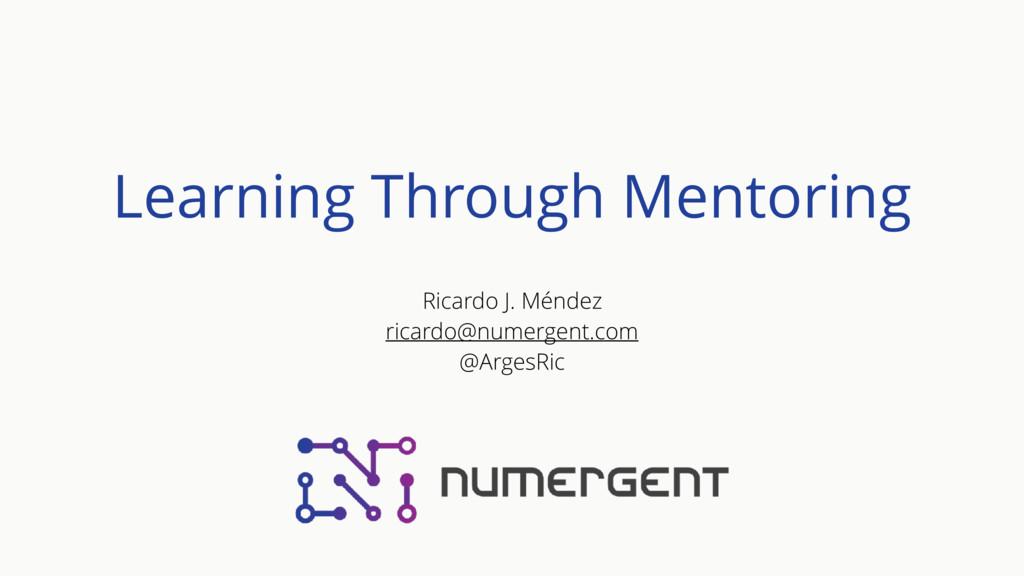 Learning Through Mentoring Ricardo J. Méndez ri...