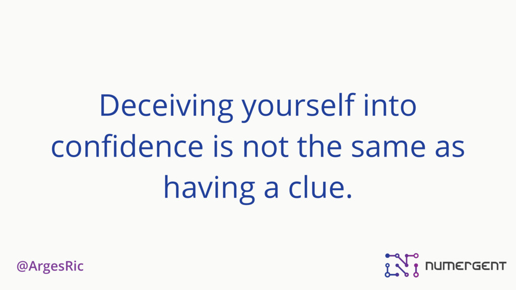 @ArgesRic Deceiving yourself into confidence is ...