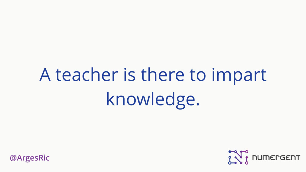 @ArgesRic A teacher is there to impart knowledg...